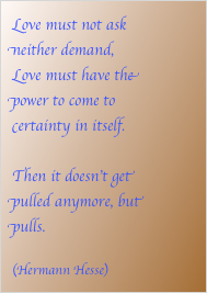 Love must not ask neither demand,